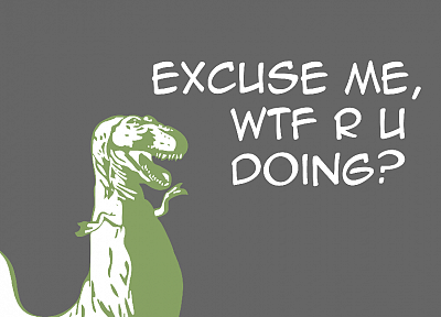 dinosaurs, WTF, quotes, meme, Tyrannosaurus Rex - related desktop wallpaper